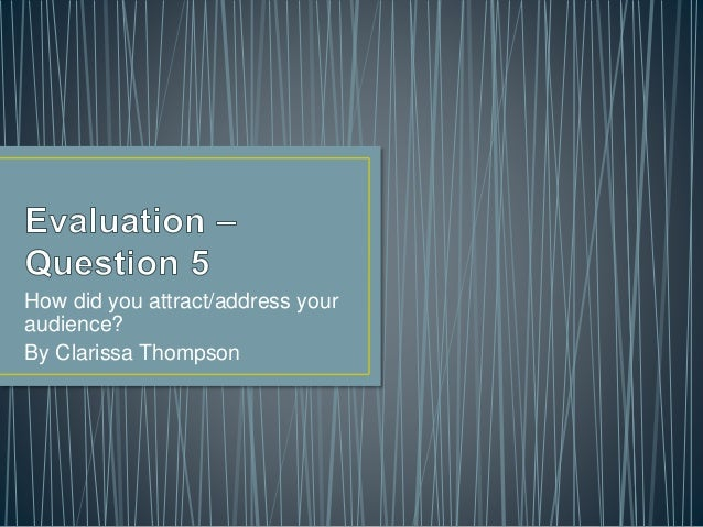 How did you attract/address your audience? By Clarissa Thompson
