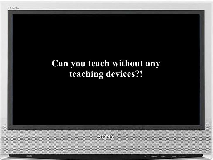 Can you teach without any teaching devices?!