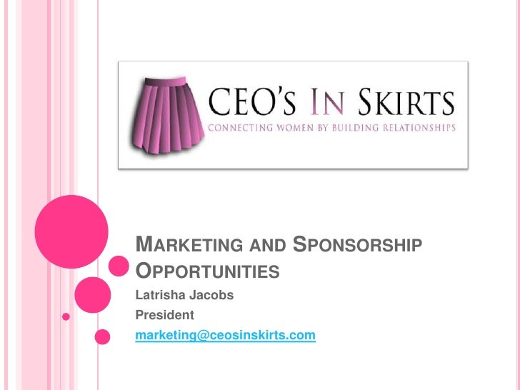Marketing and Sponsorship Opportunities<br />Latrisha Jacobs<br />President<br />marketing@ceosinskirts.com<br />