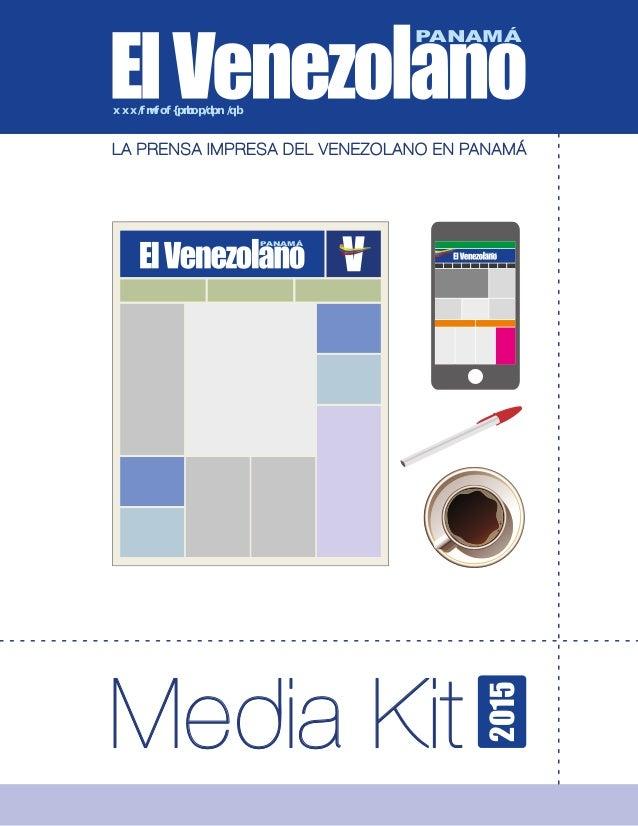 Media Kit LA PRENSA IMPRESA DEL VENEZOLANO EN PANAMÁ www.elvenezolano.com.pa PANAMÁ PANAMÁ PANAMÁ 2015