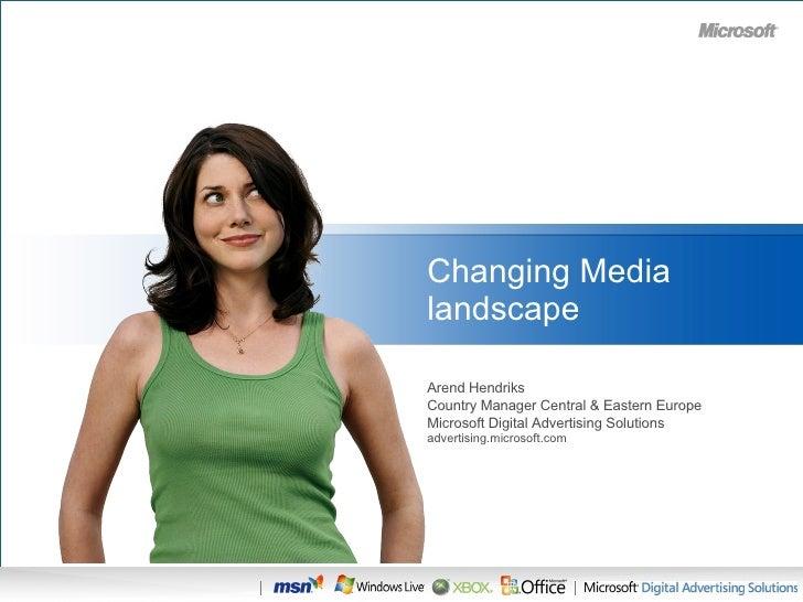 Changing Media landscape <ul><li>Arend Hendriks </li></ul><ul><li>Country Manager Central & Eastern Europe </li></ul><ul><...