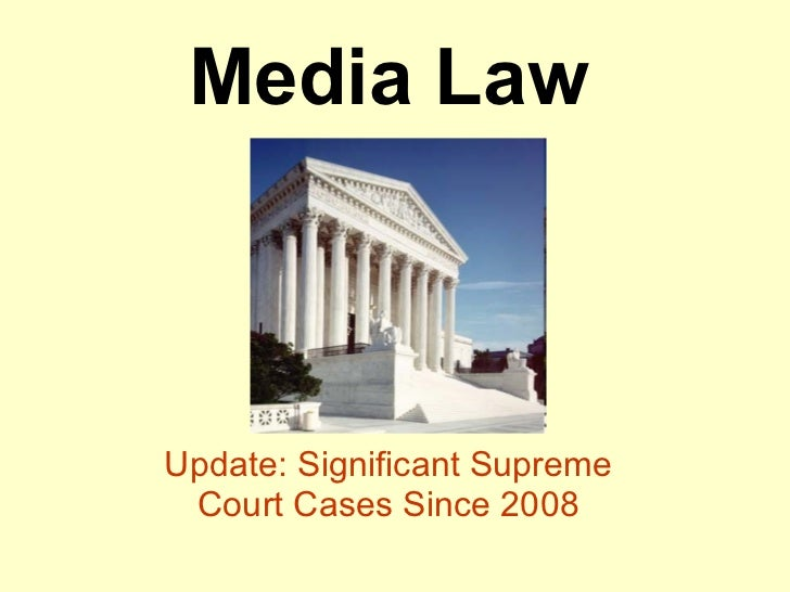 Media Law Update: Significant Supreme Court Cases Since 2008