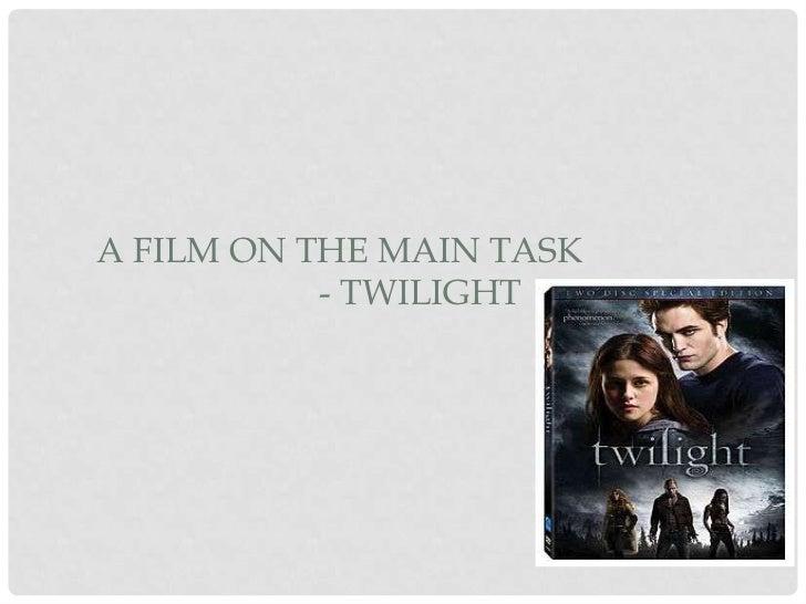 A FILM ON THE MAIN TASK           - TWILIGHT