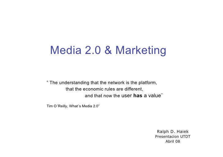 """Media 2.0 & Marketing  """" The understanding that the network is the platform,         that the economic rules are different..."""