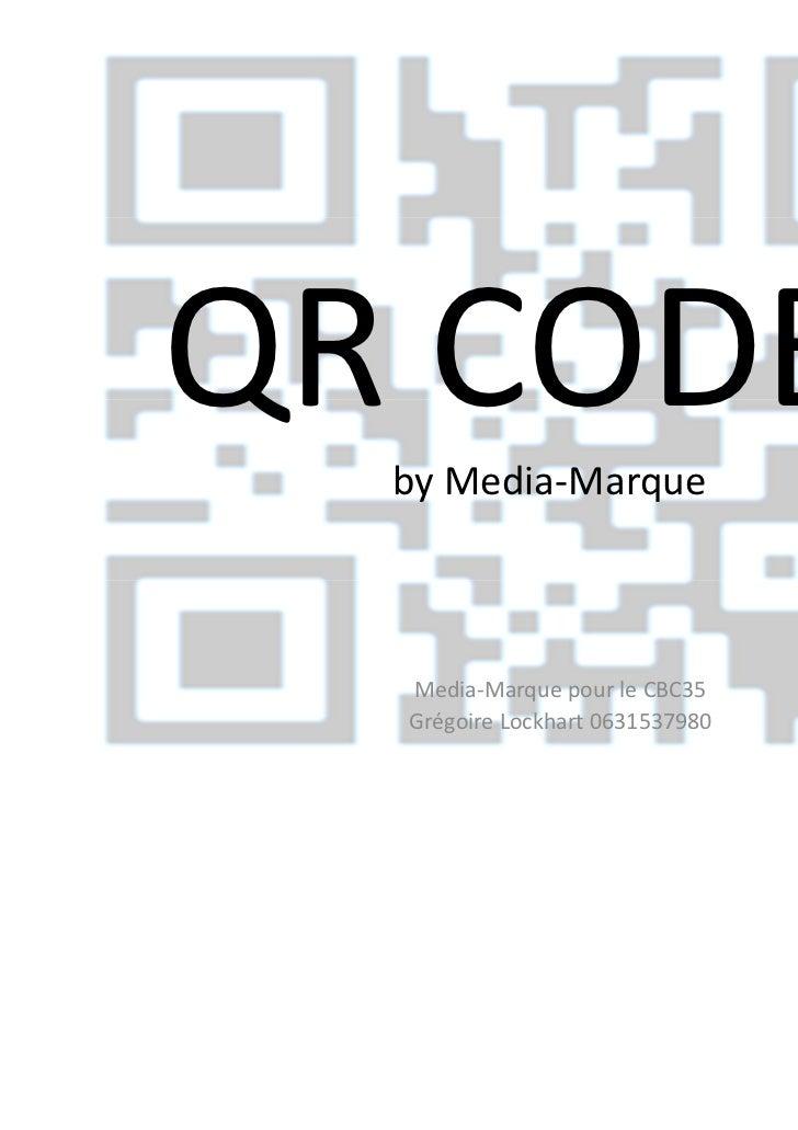 QR CODES  by Media-Marque  Media-Marque pour le CBC35  Grégoire Lockhart 0631537980