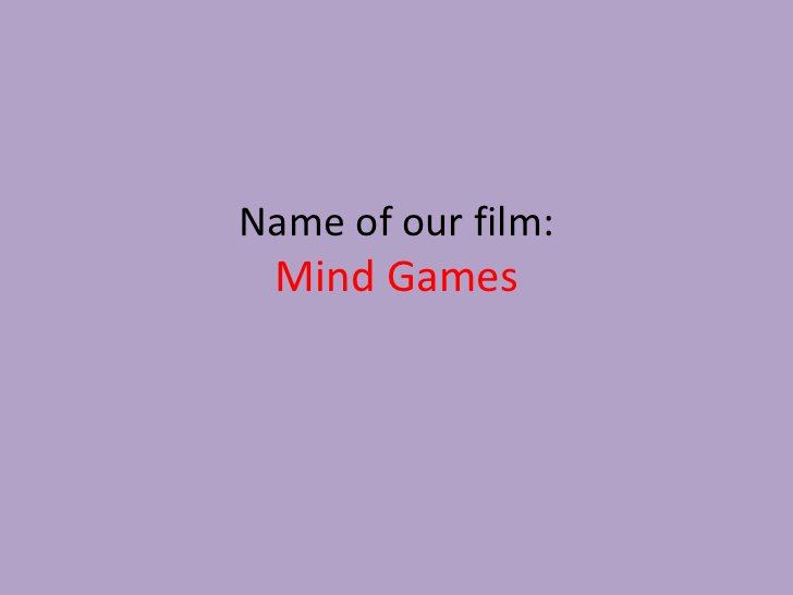 Name of our film: Mind Games