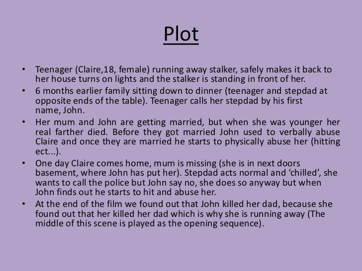 Plot• Teenager (Claire,18, female) running away stalker, safely makes it back to  her house turns on lights and the stalke...