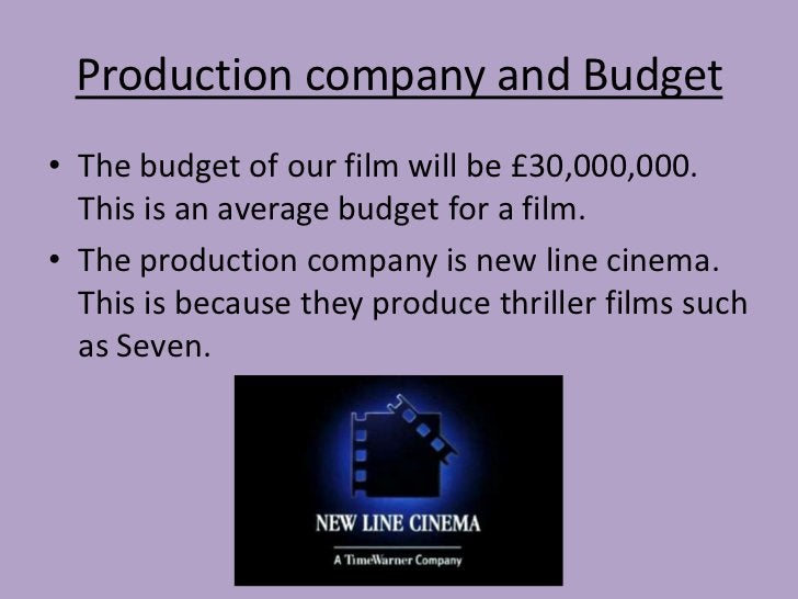 Production company and Budget• The budget of our film will be £30,000,000.  This is an average budget for a film.• The pro...