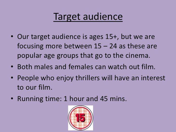 Target audience• Our target audience is ages 15+, but we are  focusing more between 15 – 24 as these are  popular age grou...
