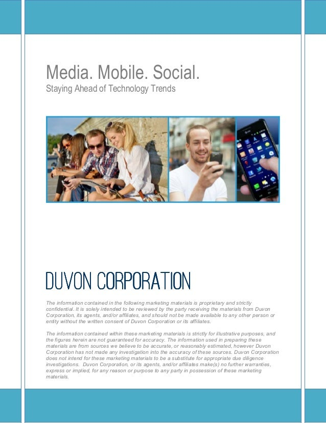 Media. Mobile. Social.Staying Ahead of Technology TrendsDUVON CORPORATIONThe information contained in the following market...