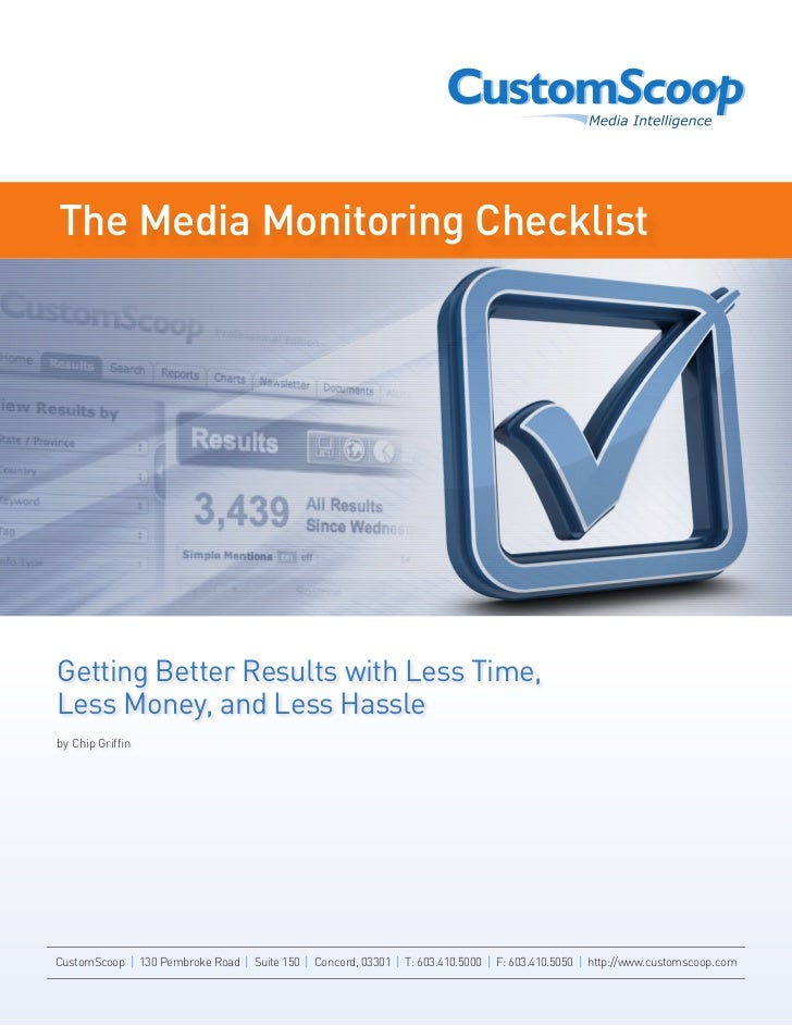 The Media Monitoring ChecklistGetting Better Results with Less Time,Less Money, and Less Hassleby Chip GriffinCustomScoop ...