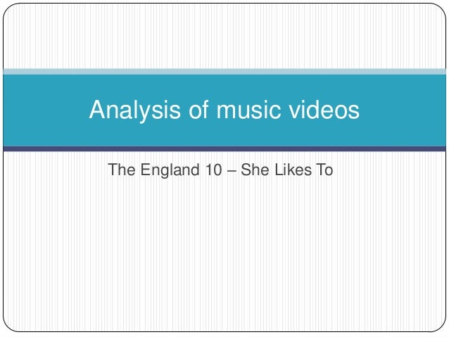The England 10 – She Likes ToAnalysis of music videos