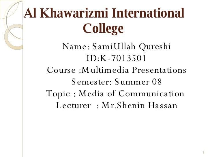 Al Khawarizmi International College <ul><li>Name: SamiUllah Qureshi </li></ul><ul><li>ID:K-7013501 </li></ul><ul><li>Cours...
