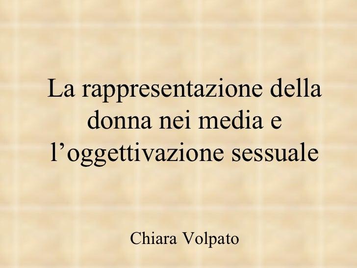 La rappresentazione della donna nei media e l'oggettivazione sessuale Chiara Volpato