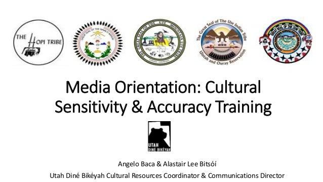 Media Orientation: Cultural Sensitivity & Accuracy Training Angelo Baca & Alastair Lee Bitsóí Utah Diné Bikéyah Cultural R...