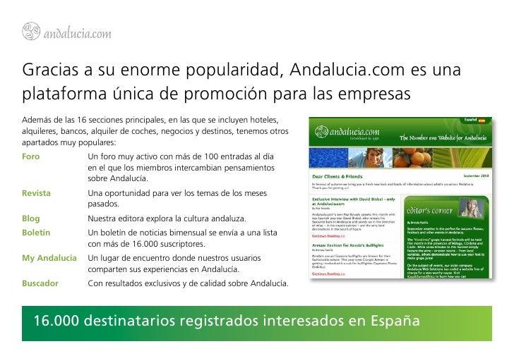 Gracias a su enorme popularidad, Andalucia.com es unaplataforma única de promoción para las empresasAdemás de las 16 secci...