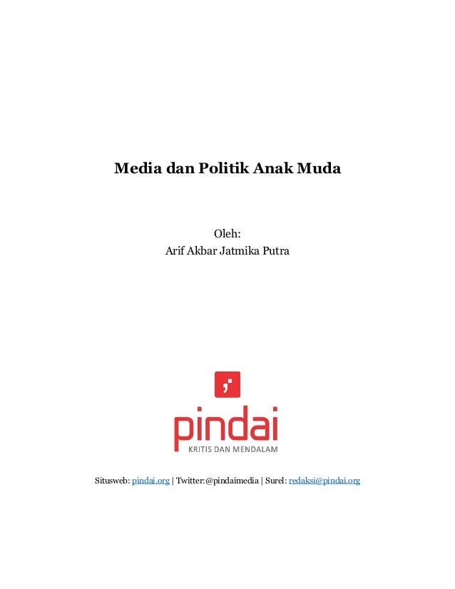 Media dan Politik Anak Muda  Oleh:  Arif Akbar Jatmika Putra  Situsweb: pindai.org   Twitter:@pindaimedia   Surel: redaksi...