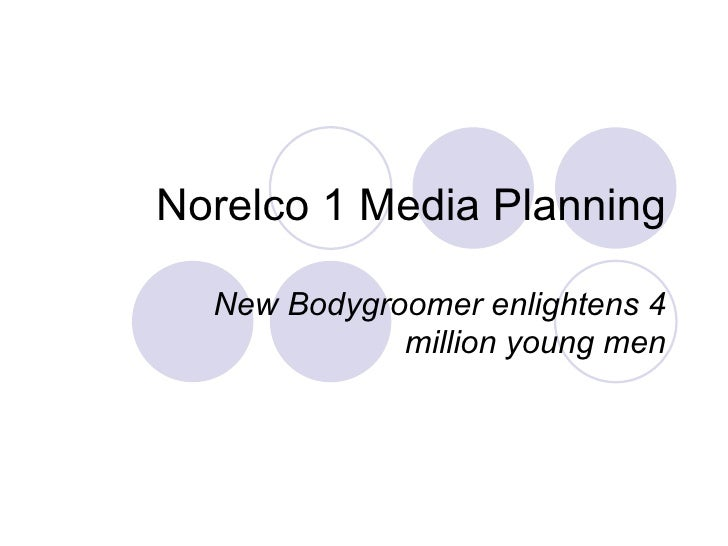 Norelco 1 Media Planning New Bodygroomer enlightens 4 million young men