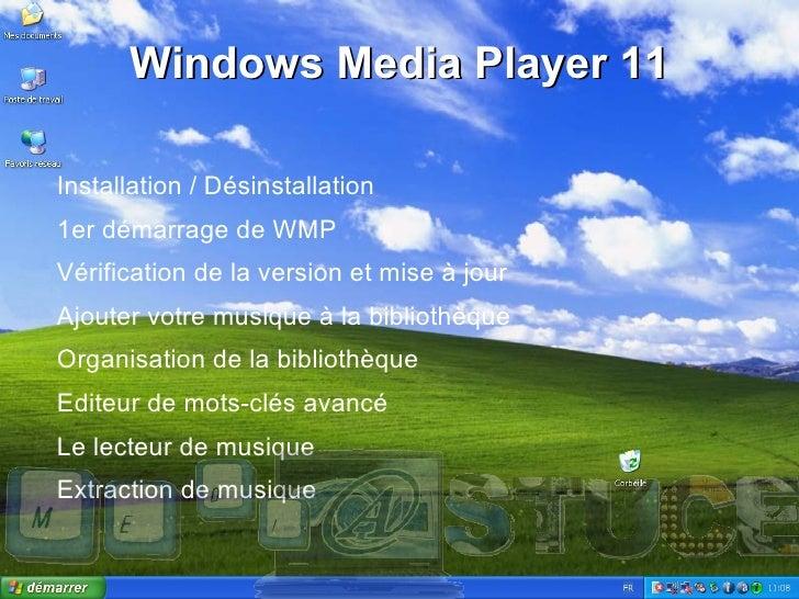 Windows Media Player 11 <ul><li>Installation / Désinstallation