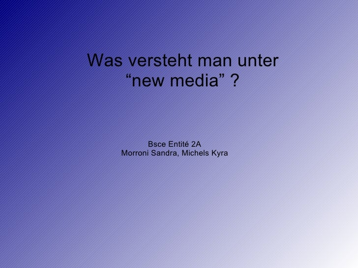 "Was versteht man unter ""new media"" ? Bsce Entité 2A Morroni Sandra, Michels Kyra"