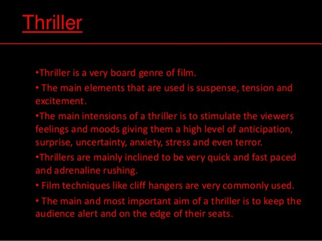 Thriller •Thriller is a very board genre of film. • The main elements that are used is suspense, tension and excitement. •...