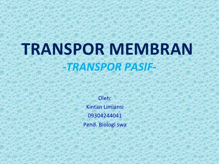 TRANSPOR MEMBRAN   -TRANSPOR PASIF-            Oleh:       Kintan Limiansi        09304244041      Pend. Biologi swa