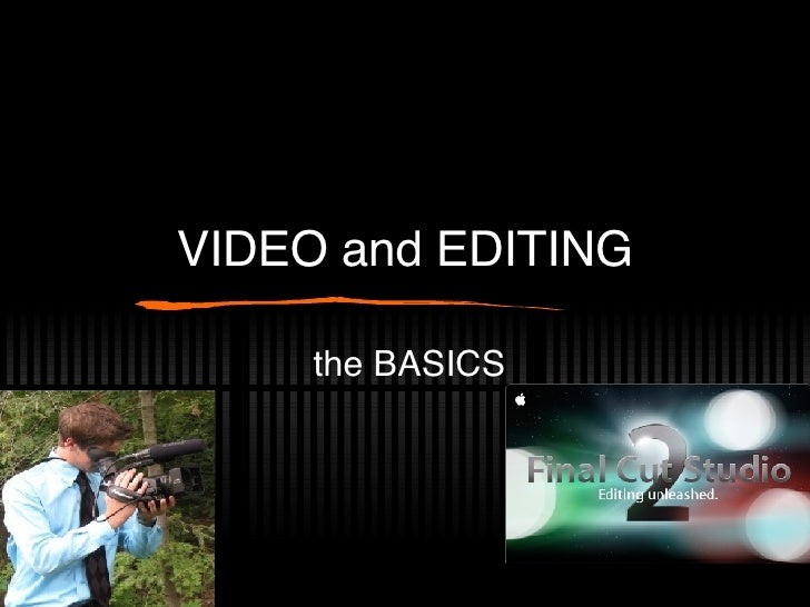 VIDEO and EDITING the BASICS