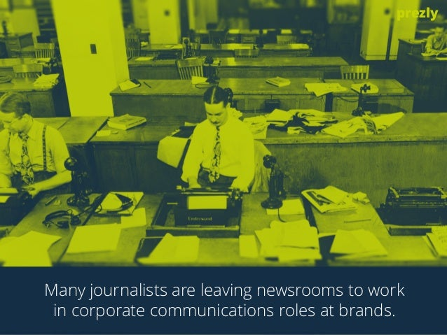 prezly  Many journalists are leaving newsrooms to work  in corporate communications roles at brands.