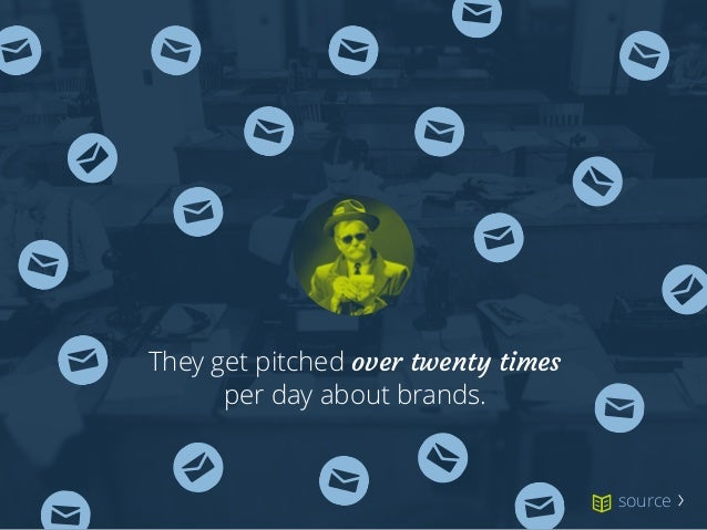 They get pitched over twenty times  per day about brands.  source 〉