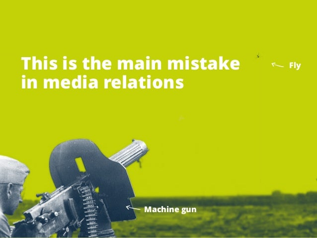 This is the main mistake  in media relations  Machine gun  Fly