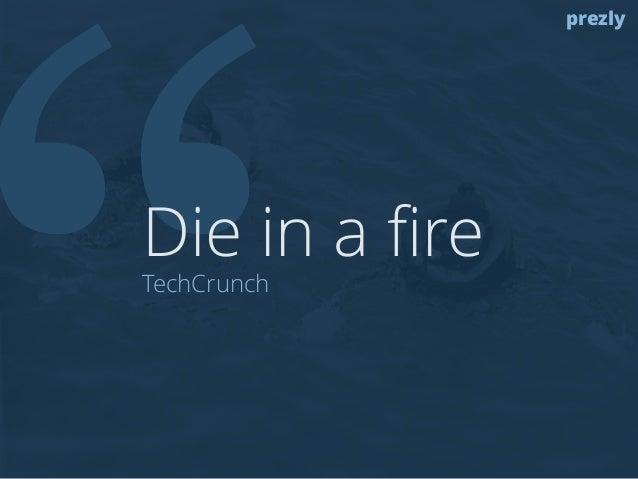 """""""Die in a fire  TechCrunch  prezly"""