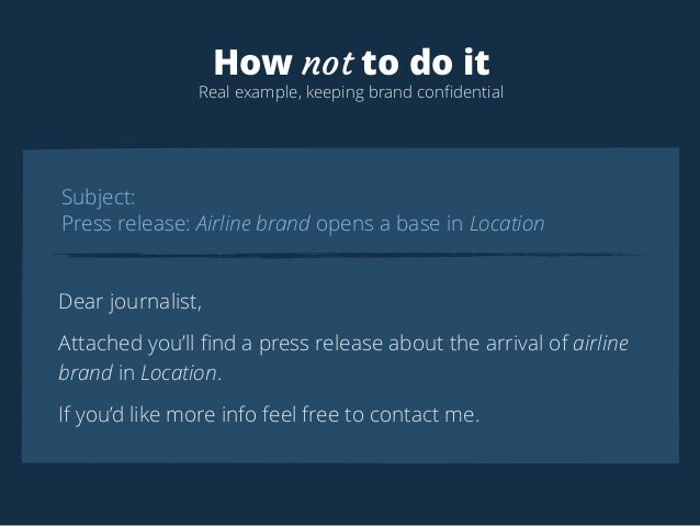 How not to do it  Real example, keeping brand confidential  Subject:  Press release: Airline brand opens a base in Locatio...
