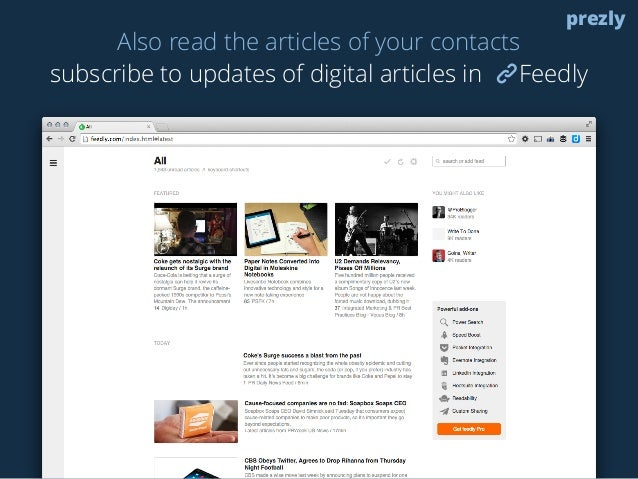 Also read the articles of your contacts  prezly  subscribe to updates of digital articles in Feedly