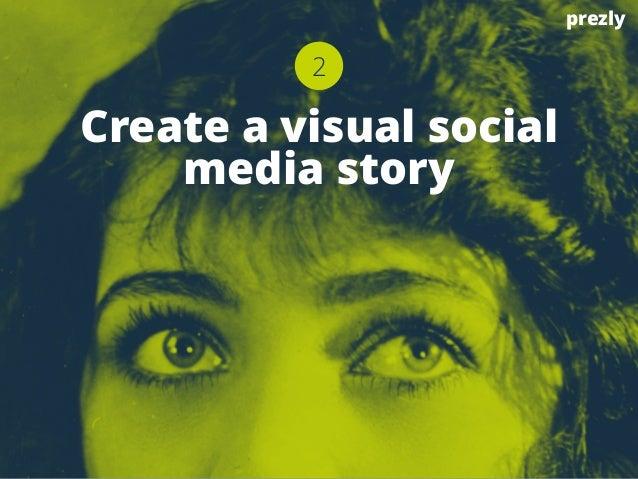 2  Create a visual social  media story  prezly