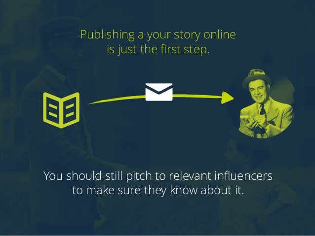 Publishing a your story online  is just the first step.  You should still pitch to relevant influencers  to make sure they...