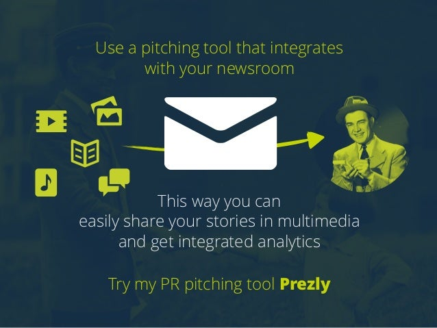 Use a pitching tool that integrates  with your newsroom  This way you can  easily share your stories in multimedia  and ge...