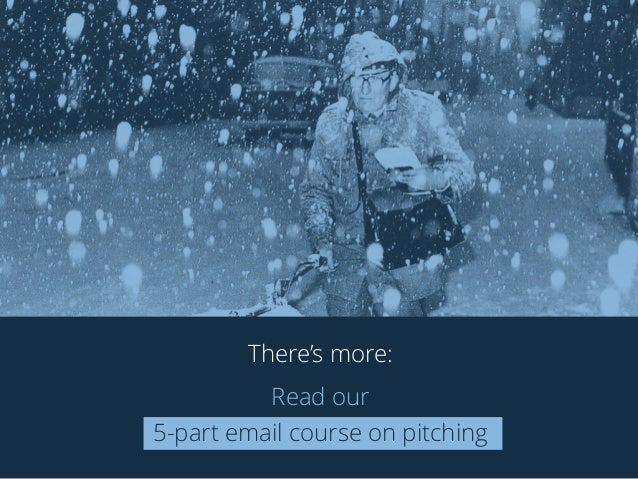 There's more:  Read our  5-part email course on pitching  prezly