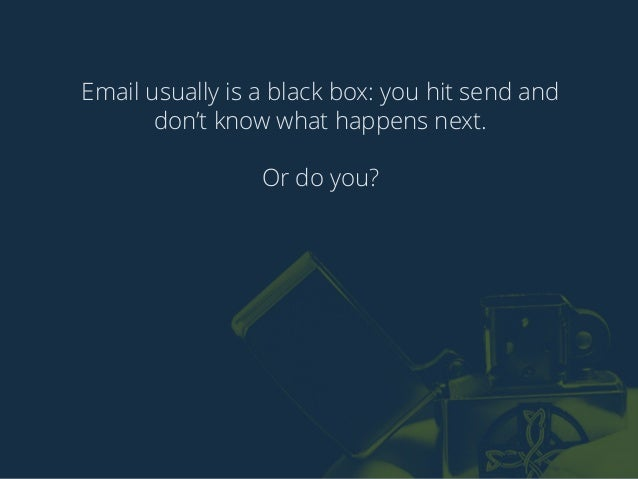 Email usually is a black box: you hit send and  don't know what happens next.  Or do you?