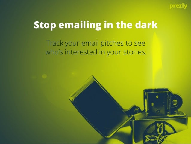 Stop emailing in the dark  Track your email pitches to see  who's interested in your stories.  prezly