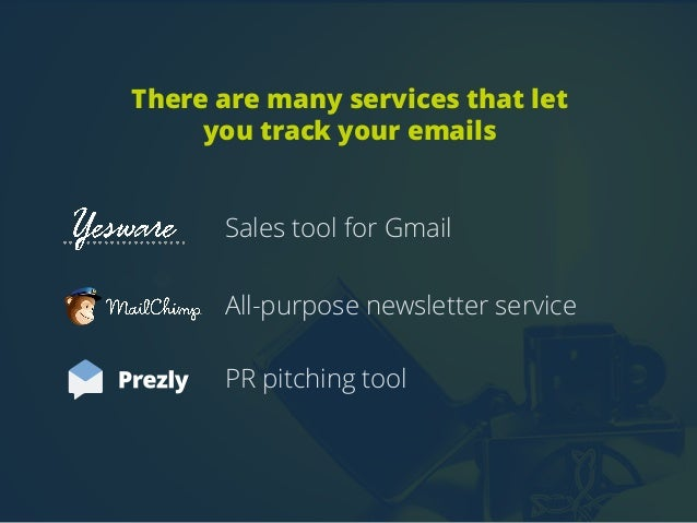 There are many services that let  you track your emails  Sales tool for Gmail  All-purpose newsletter service  PR pitching...