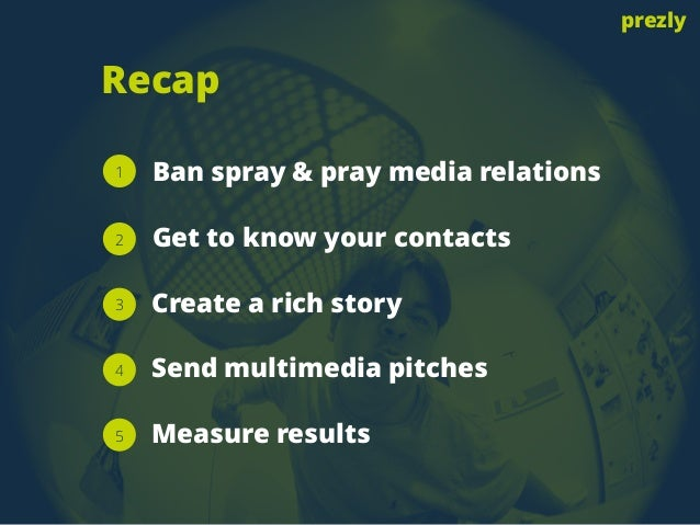Ban spray & pray media relations  Get to know your contacts  Create a rich story  Send multimedia pitches  Measure results...