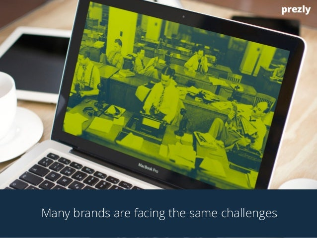 Many brands are facing the same challenges  prezly