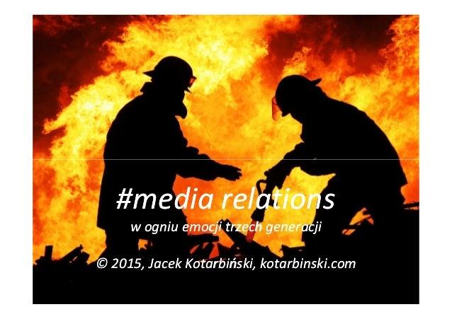 #media relations#media relations w ogniuw ogniu emocji trzech generacjiemocji trzech generacji © 2015, Jacek© 2015, Jacek ...