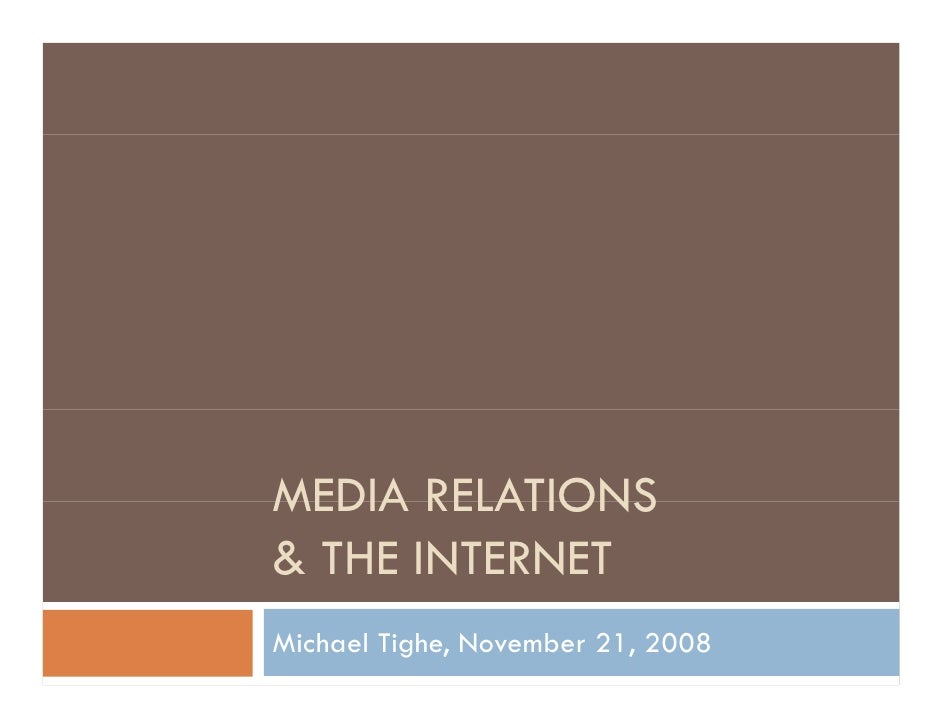 MEDIA RELATIONS & THE INTERNET Michael Tighe, November 21, 2008
