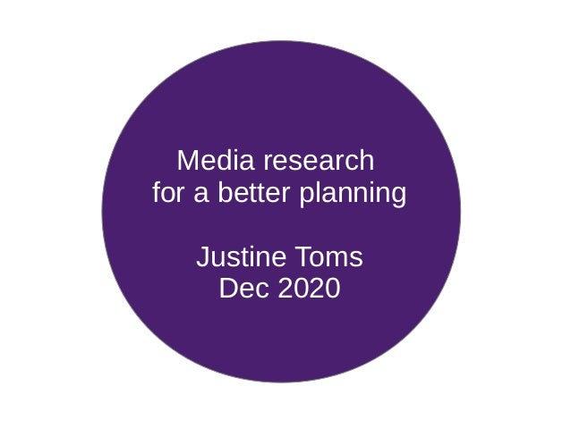 Media research for a better planning Justine Toms Dec 2020