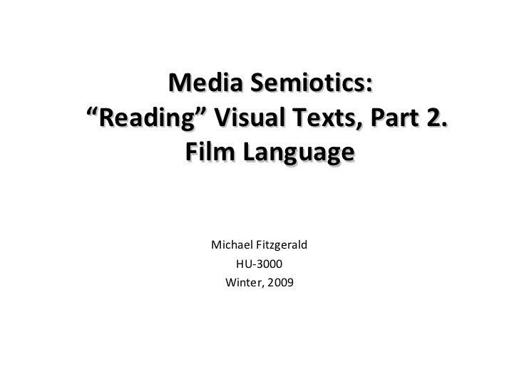 "Media Semiotics:""Reading"" Visual Texts, Part 2.       Film Language          Michael Fitzgerald              HU-3000      ..."