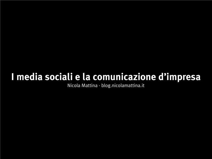 I media sociali e la comunicazione d'impresa              Nicola Mattina - blog.nicolamattina.it