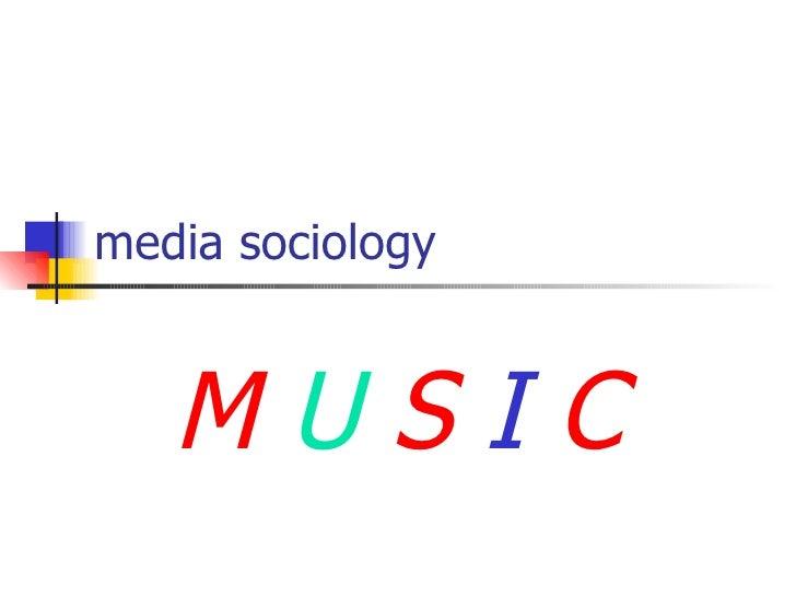 media sociology M  U  S  I  C