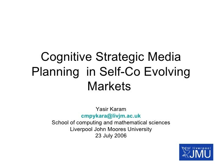 Cognitive Strategic Media Planning  in Self-Co Evolving Markets  Yasir Karam [email_address] School of computing and mathe...