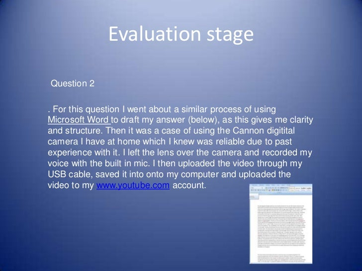 Evaluation stageQuestion 2. For this question I went about a similar process of usingMicrosoft Word to draft my answer (be...